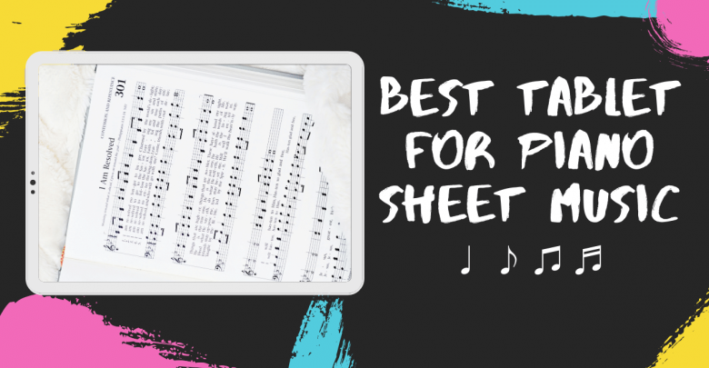 Best Tablet for Piano Sheet Music